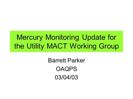 Mercury Monitoring Update for the Utility MACT Working Group Barrett Parker OAQPS 03/04/03.