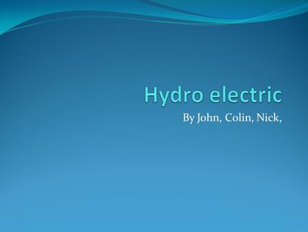 By John, Colin, Nick,. What is it??????????? Hydropower is the leading source of renewable energy.  &task=view&id=7&Itemid=44.