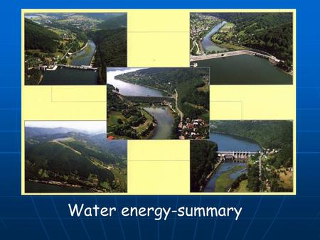 Water energy-summary. Hydroelectric potential on the world is estimated as2,857 TW. But this potential is not exploited and processed into electric energy.
