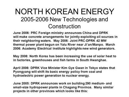 NORTH KOREAN ENERGY 2005-2006 New Technologies and Construction June 2006: PRC Foreign ministry announces China and DPRK will make concrete arrangements.