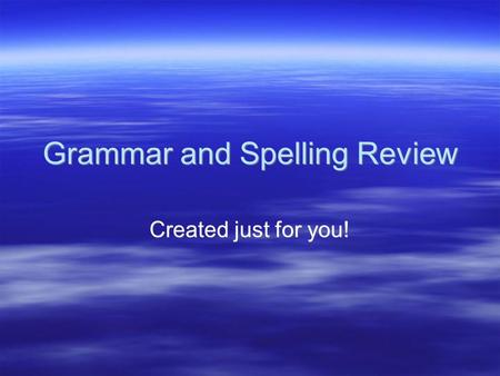 Grammar and Spelling Review Created just for you!.