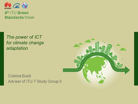 International Telecommunication Union Committed to connecting the world 4 th ITU Green Standards Week Cristina Bueti Adviser of ITU-T Study Group 5 The.