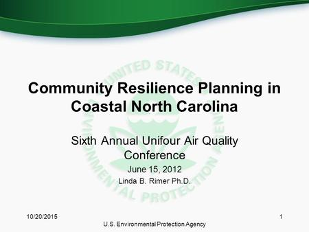 Community Resilience Planning in Coastal North Carolina Sixth Annual Unifour Air Quality Conference June 15, 2012 Linda B. Rimer Ph.D. 10/20/20151 U.S.