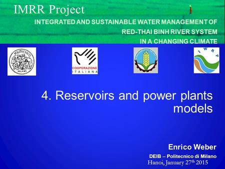 Hanoi, January 27 th 2015 Enrico Weber DEIB – Politecnico di Milano IMRR Project INTEGRATED AND SUSTAINABLE WATER MANAGEMENT OF RED-THAI BINH RIVER SYSTEM.