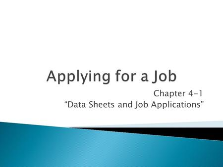 "Chapter 4-1 ""Data Sheets and Job Applications"".  Summary of personal, educational, and employment information  Used to help prepare for filling out."