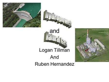 And Logan Tillman And Ruben Hernandez. Hydropower Hydropower is the energy captured from moving water.