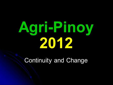 Agri-Pinoy 2012 Continuity and Change. Agri-Pinoy The strategic framework for all functions and programs of the Department of Agriculture.