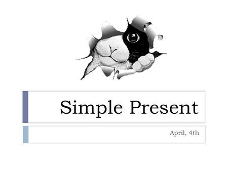 Simple Present April, 4th. Simple present affirmative 1. We use the simple present to talk about … - Daily routines Eg: I get up at seven o'clock in the.