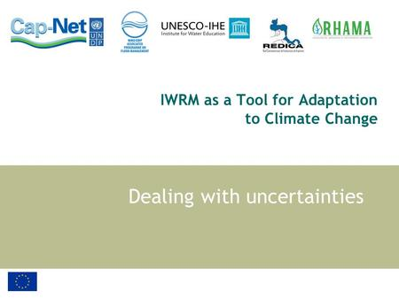 IWRM as a Tool for Adaptation to Climate Change Dealing with uncertainties.
