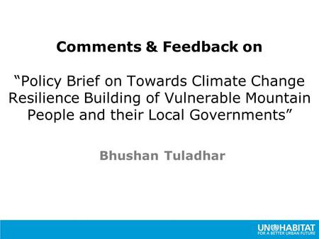 "Comments & Feedback on ""Policy Brief on Towards Climate Change Resilience Building of Vulnerable Mountain People and their Local Governments"" Bhushan Tuladhar."