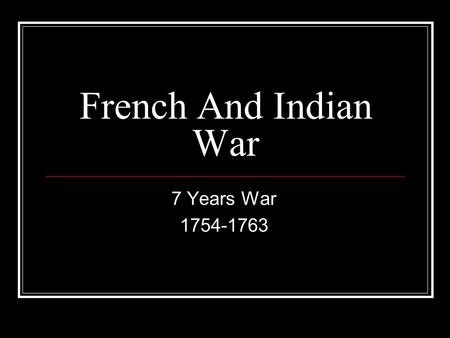 French And Indian War 7 Years War 1754-1763. Causes of the Revolutionary War EQ: What steps led to the colonies wanting to gain independence from Great.