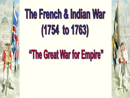 North America in 1750 What caused the war? 1.Britain & France compete for overseas empires 2. French & English fur traders & English land speculators.
