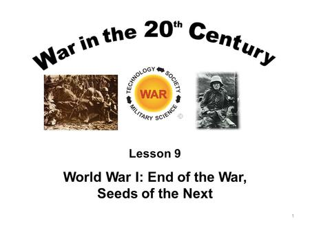 1 Lesson 9 <strong>World</strong> <strong>War</strong> I: End of the <strong>War</strong>, Seeds of the Next.