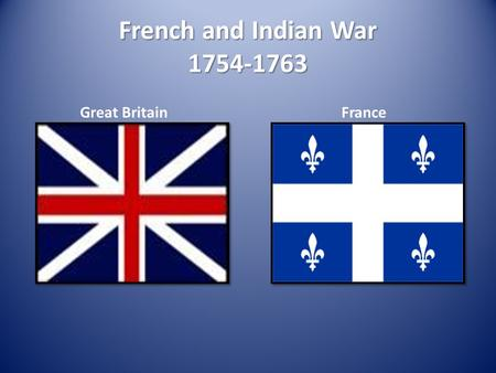 French and Indian War 1754-1763 Great BritainFrance.