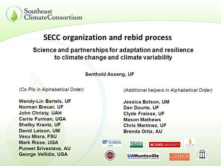 SECC organization and rebid process Science and partnerships for adaptation and resilience to climate change and climate variability (Co PIs in Alphabetical.