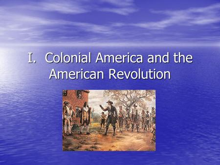 I. Colonial America and the American Revolution. 1.The British established the oldest European settlements in the New World. False False The Portuguese.