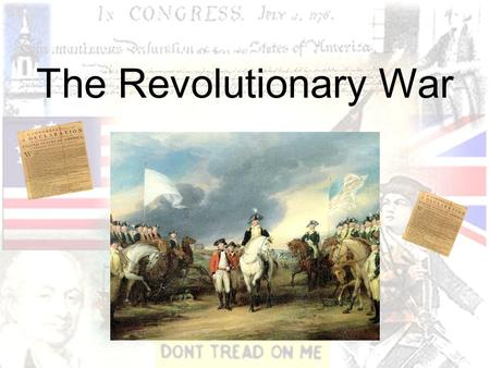 The Revolutionary War. The Divided Colonies 1/3 Patriots- Support Independence* 1/3 Loyalists or Tories- Loyal to GB* –(Middle and Southern Colonies)