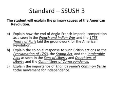 Standard – SSUSH 3 The student will explain the primary causes of the American Revolution. a)Explain how the end of Anglo-French imperial competition as.