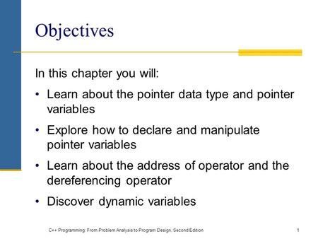 C++ Programming: From Problem Analysis to Program Design, Second Edition1 Objectives In this chapter you will: Learn about the pointer data type and pointer.