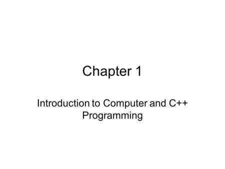 Chapter 1 Introduction to Computer and C++ Programming.