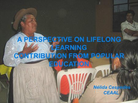 Nélida Cespedes CEAAL A PERSPECTIVE ON LIFELONG LEARNING CONTRIBUTION FROM POPULAR EDUCATION.