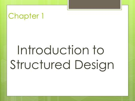 Chapter 1 Introduction to Structured Design. Introduction  System  A combination of people, equipment, and procedures that work together to perform.