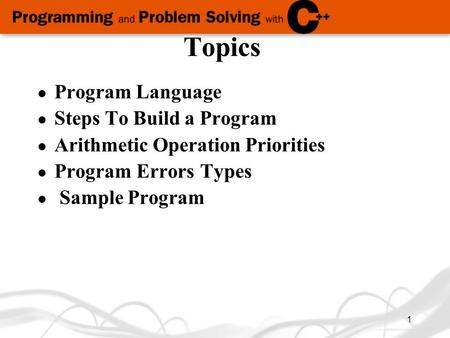 1 Topics l Program Language l Steps To Build a Program l Arithmetic Operation Priorities Program Errors Types l Sample Program.