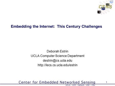 1 Embedding the Internet: This Century Challenges Deborah Estrin UCLA Computer Science Department
