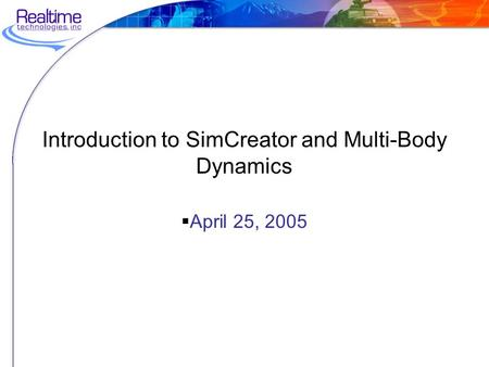 Introduction to SimCreator and Multi-Body Dynamics  April 25, 2005.