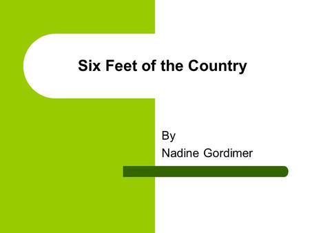 Six Feet of the Country By Nadine Gordimer.