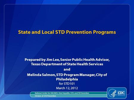 State and Local STD Prevention Programs Prepared by Jim Lee, Senior Public Health Advisor, Texas Department of State Health Services and Melinda Salmon,