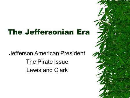 The Jeffersonian Era Jefferson American President The Pirate Issue Lewis and Clark.