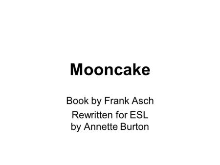 Mooncake Book by Frank Asch Rewritten for ESL by Annette Burton.