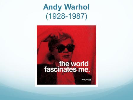 Andy Warhol (1928-1987). Warhol's Life Born in Pittsburgh, PA Sick as a child & spent a lot of time drawing Dreamed of a glamorous life Parents encouraged.