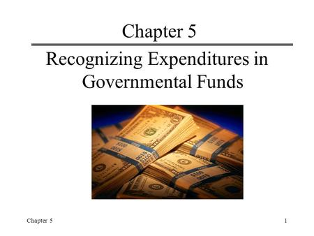 Chapter 51 Recognizing Expenditures in Governmental Funds.