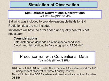 Simulation of Observation Simulation of Conventional Observations Jack Woollen (NCEP/EMC) Considerations Data distribution depends on atmospheric conditions.