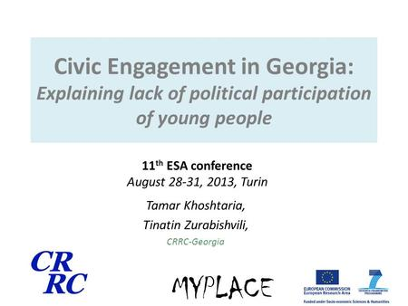 Civic Engagement in Georgia: Explaining lack of political participation of young people Tamar Khoshtaria, Tinatin Zurabishvili, CRRC-Georgia 11 th ESA.