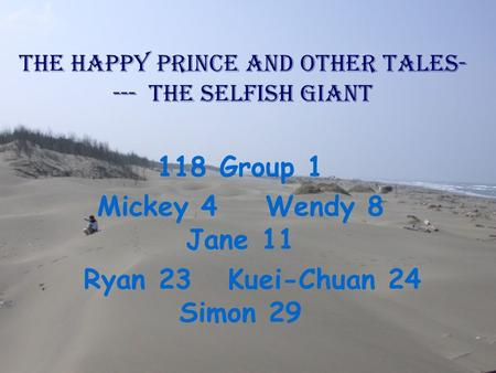 The Happy Prince and Other Tales- --- The selfish giant 118 Group 1 Mickey 4 Wendy 8 Jane 11 Ryan 23 Kuei-Chuan 24 Simon 29.