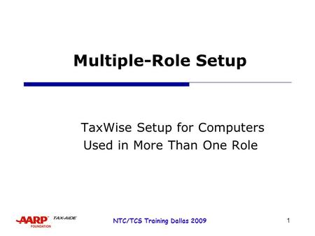 1 NTC/TCS Training Dallas 2009 Multiple-Role Setup TaxWise Setup for Computers Used in More Than One Role.