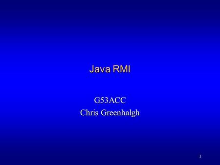 1 Java RMI G53ACC Chris Greenhalgh. 2 Contents l Java RMI overview l A Java RMI example –Overview –Walk-through l Implementation notes –Argument passing.