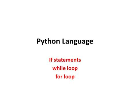Python Language If statements while loop for loop.