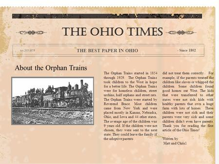 About the Orphan Trains The Orphan Trains started in 1854 through 1929. The Orphan Trains took children to the West in hope for a better life. The Orphan.
