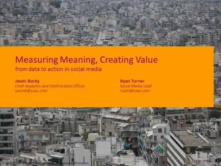 Measuring Meaning, Creating Value from data to action in social media © 2008 ZAAZ, Inc. All rights reserved. Confidential information. Ryan Turner Social.
