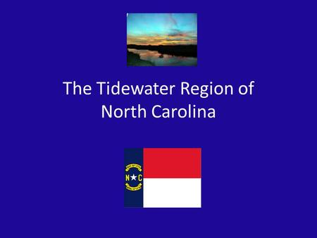 The Tidewater Region of North Carolina. The Tidewater Region Essential Question: – What are the major features of the Tidewater Region?