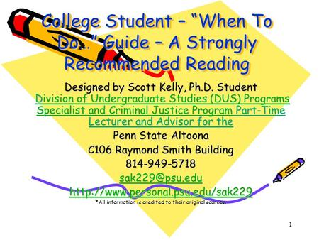 "1 College Student – ""When To Do…"" Guide – A Strongly Recommended Reading Designed by Scott Kelly, Ph.D. Student Division of Undergraduate Studies (DUS)"