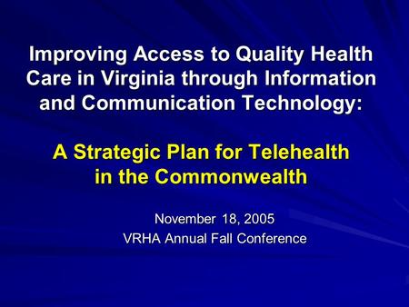 Improving Access to Quality Health Care in Virginia through Information and Communication Technology: A Strategic Plan for Telehealth in the Commonwealth.