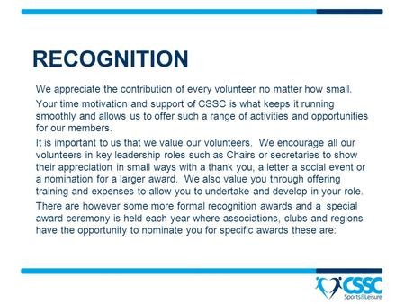 RECOGNITION We appreciate the contribution of every volunteer no matter how small. Your time motivation and support of CSSC is what keeps it running smoothly.