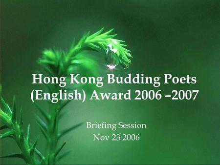 Hong Kong Budding Poets (English) Award 2006 –2007 Briefing Session Nov 23 2006.