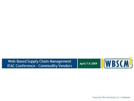 Prepared by SRA International, Inc. Confidential April 7-8 2009 Web-Based Supply Chain Management IFAC Conference – Commodity Vendors.