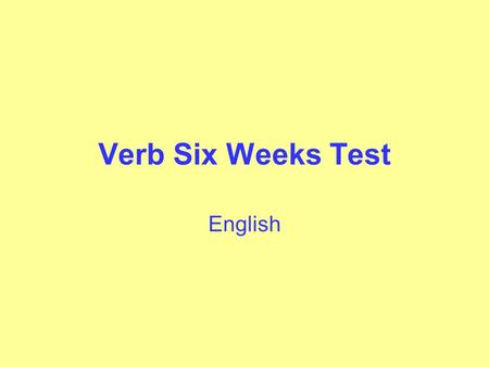 Verb Six Weeks Test English. Action Verbs The director shouts at the members of the cast. The lights are flashing above the stage. The director has a.